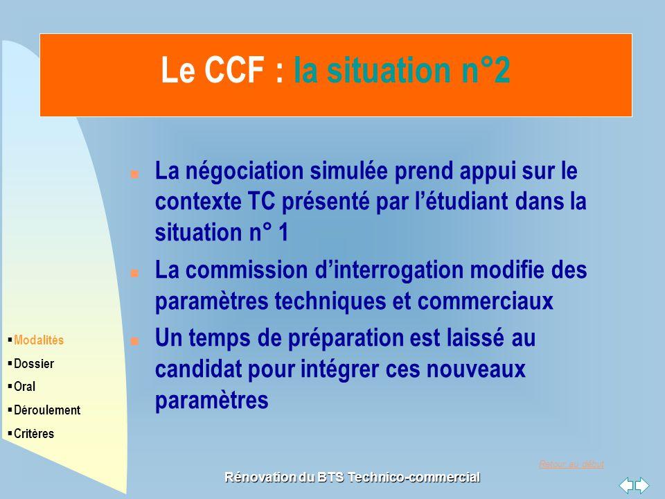 Retour au début Rénovation du BTS Technico-commercial Le CCF : la situation n°2 n La négociation simulée prend appui sur le contexte TC présenté par l