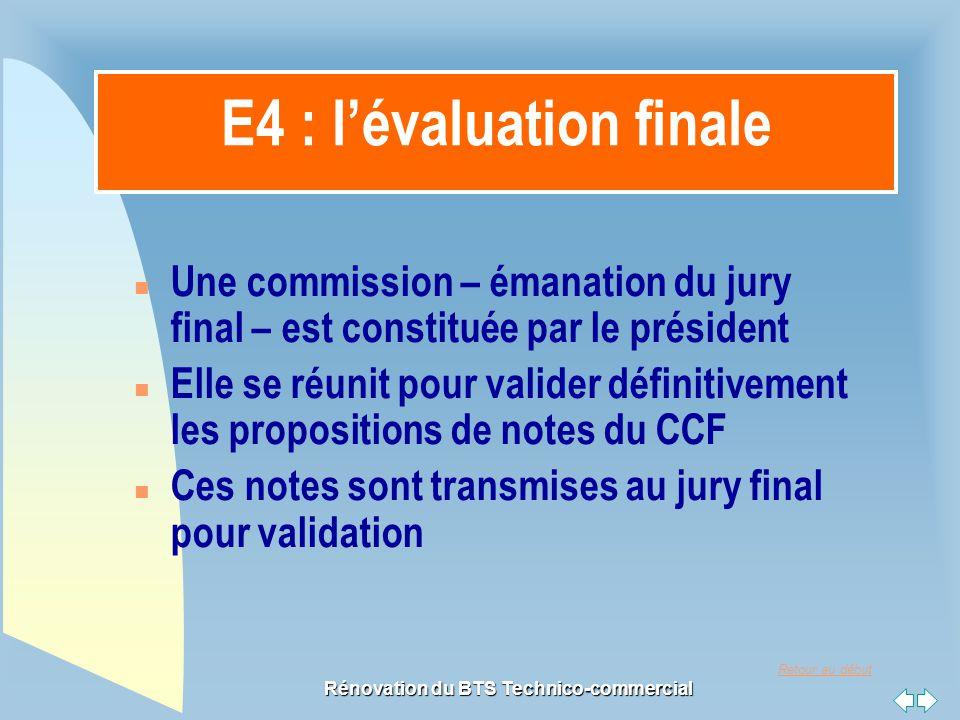 Retour au début Rénovation du BTS Technico-commercial E4 : l'évaluation finale n Une commission – émanation du jury final – est constituée par le prés