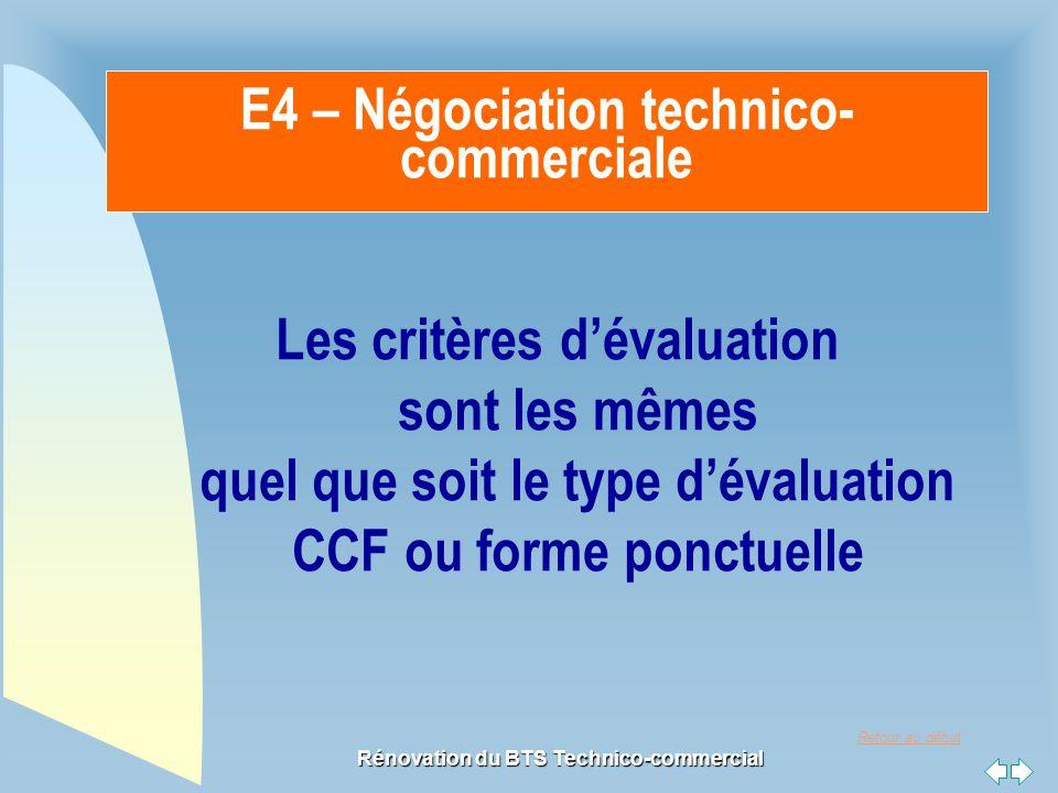 Retour au début Rénovation du BTS Technico-commercial E4 – Négociation technico- commerciale Les critères d'évaluation sont les mêmes quel que soit le