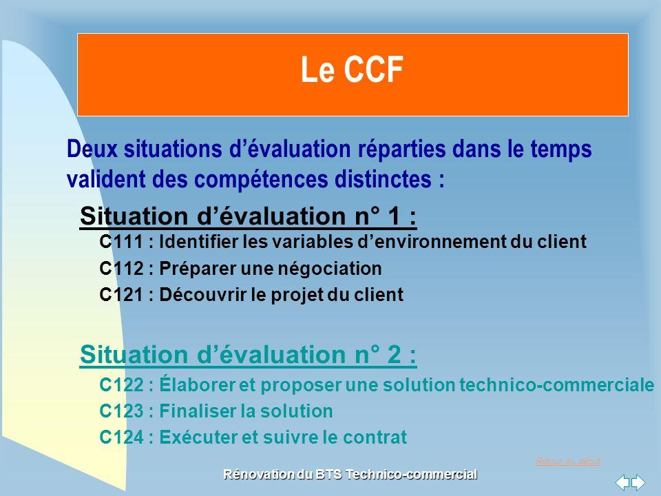 Retour au début Rénovation du BTS Technico-commercial Le CCF Deux situations d'évaluation réparties dans le temps valident des compétences distinctes