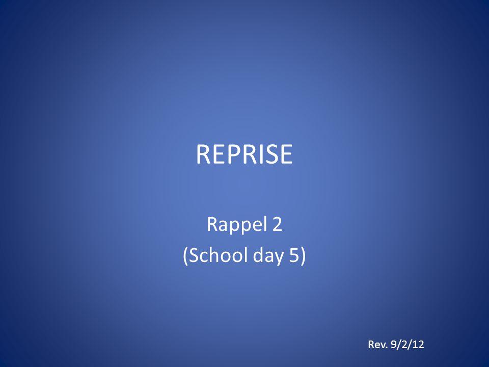 REPRISE Rappel 2 (School day 5) Rev. 9/2/12