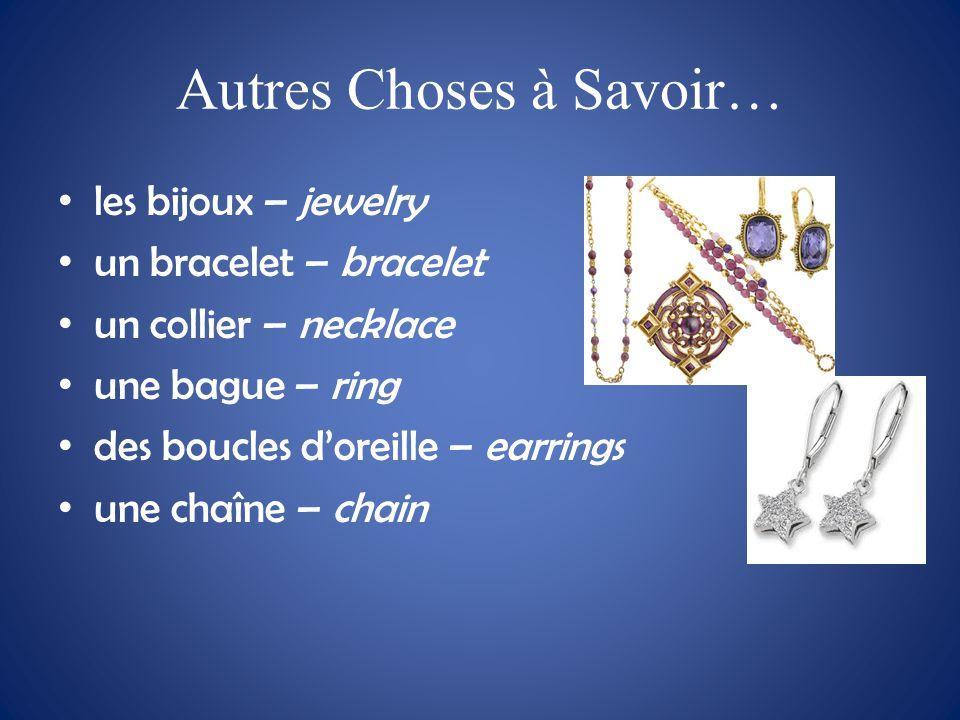 Autres Choses à Savoir… les bijoux – jewelry un bracelet – bracelet un collier – necklace une bague – ring des boucles d'oreille – earrings une chaîne – chain