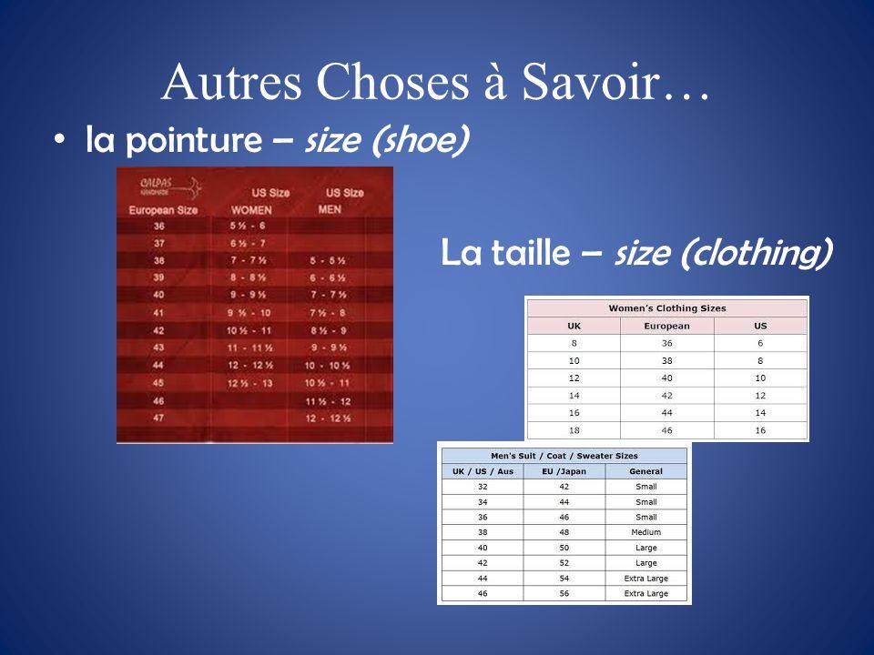 Autres Choses à Savoir… la pointure – size (shoe) La taille – size (clothing)