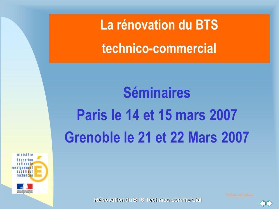 Retour au début Rénovation du BTS Technico-commercial La rénovation du BTS technico-commercial Séminaires Paris le 14 et 15 mars 2007 Grenoble le 21 et 22 Mars 2007