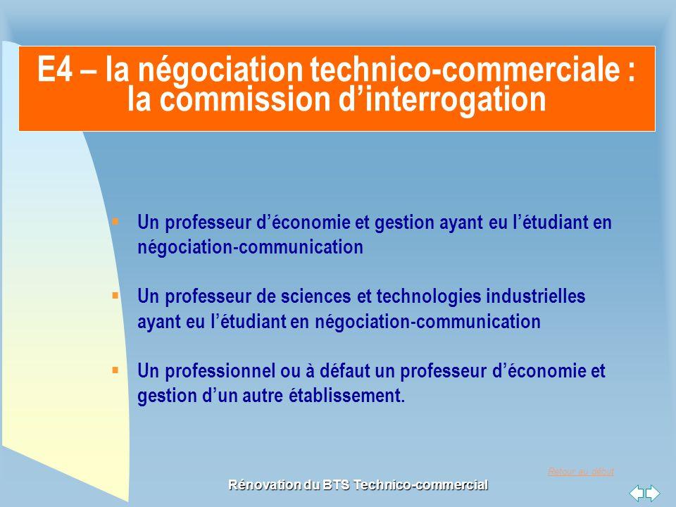 Retour au début Rénovation du BTS Technico-commercial E4 – la négociation technico-commerciale : la commission d'interrogation  Un professeur d'écono