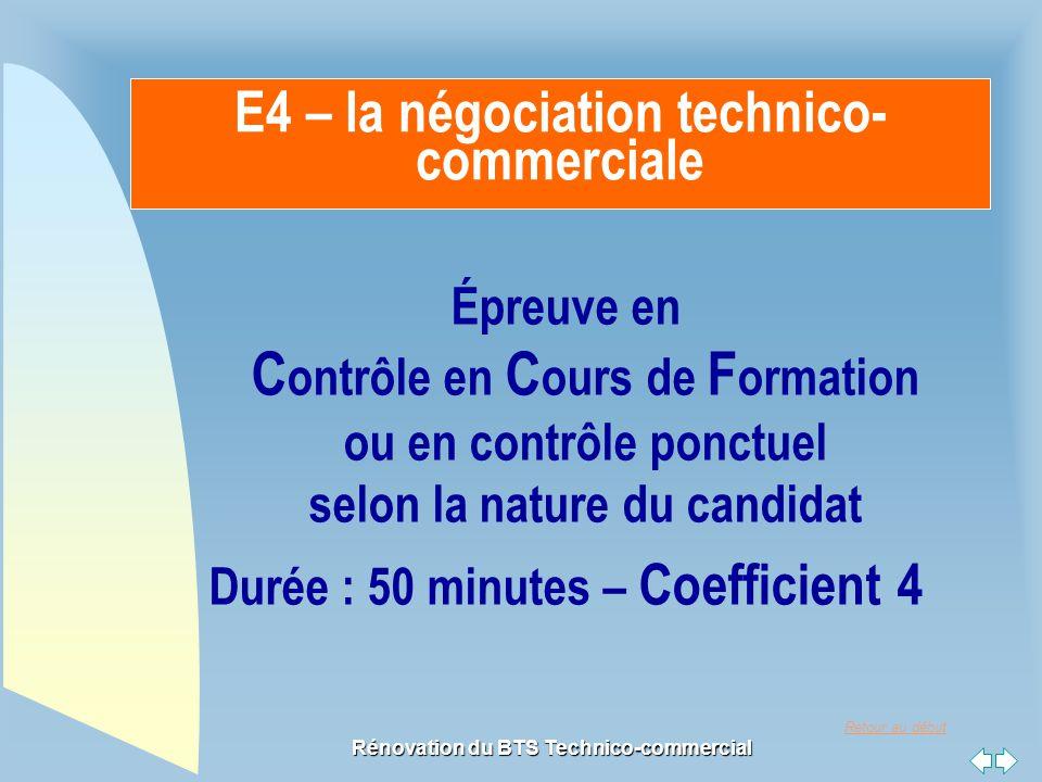 Retour au début Rénovation du BTS Technico-commercial E4 – la négociation technico- commerciale Épreuve en C ontrôle en C ours de F ormation ou en con