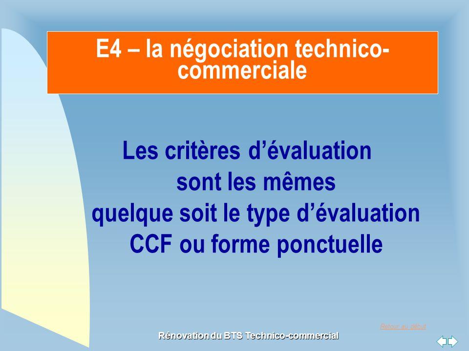 Retour au début Rénovation du BTS Technico-commercial E4 – la négociation technico- commerciale Les critères d'évaluation sont les mêmes quelque soit le type d'évaluation CCF ou forme ponctuelle