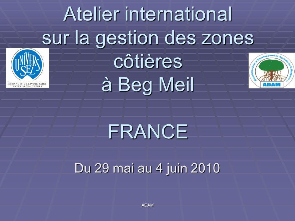ADAM Atelier international sur la gestion des zones côtières à Beg Meil FRANCE Du 29 mai au 4 juin 2010