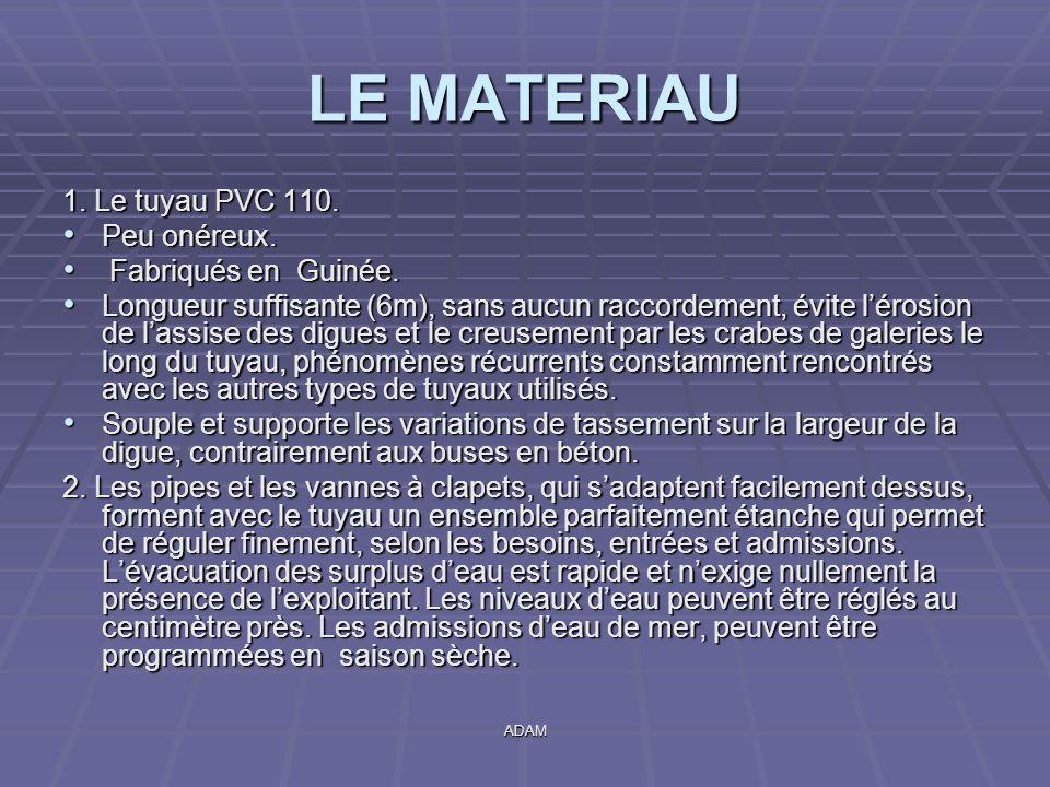 ADAM LE MATERIAU 1. Le tuyau PVC 110. Peu onéreux. Peu onéreux. Fabriqués en Guinée. Fabriqués en Guinée. Longueur suffisante (6m), sans aucun raccord