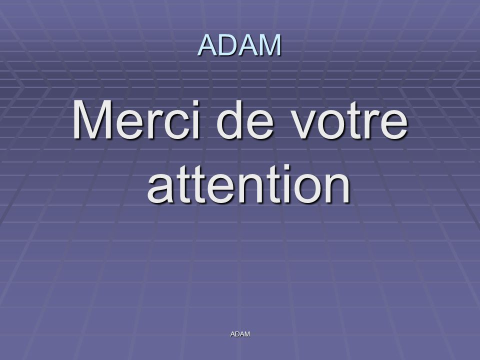 ADAM ADAM Merci de votre attention