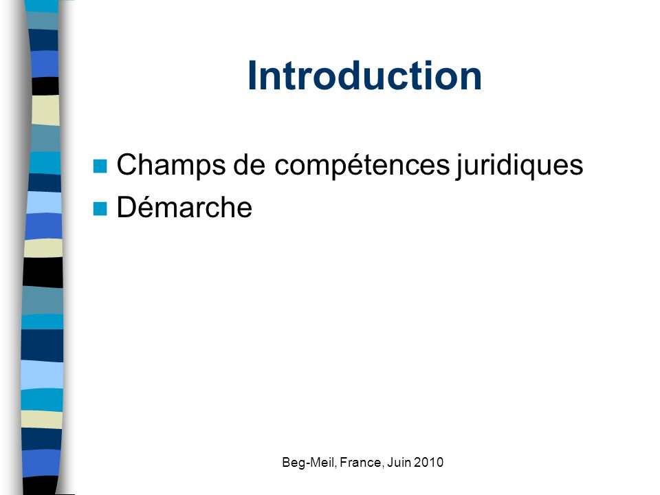 Beg-Meil, France, Juin 2010 Introduction Champs de compétences juridiques Démarche