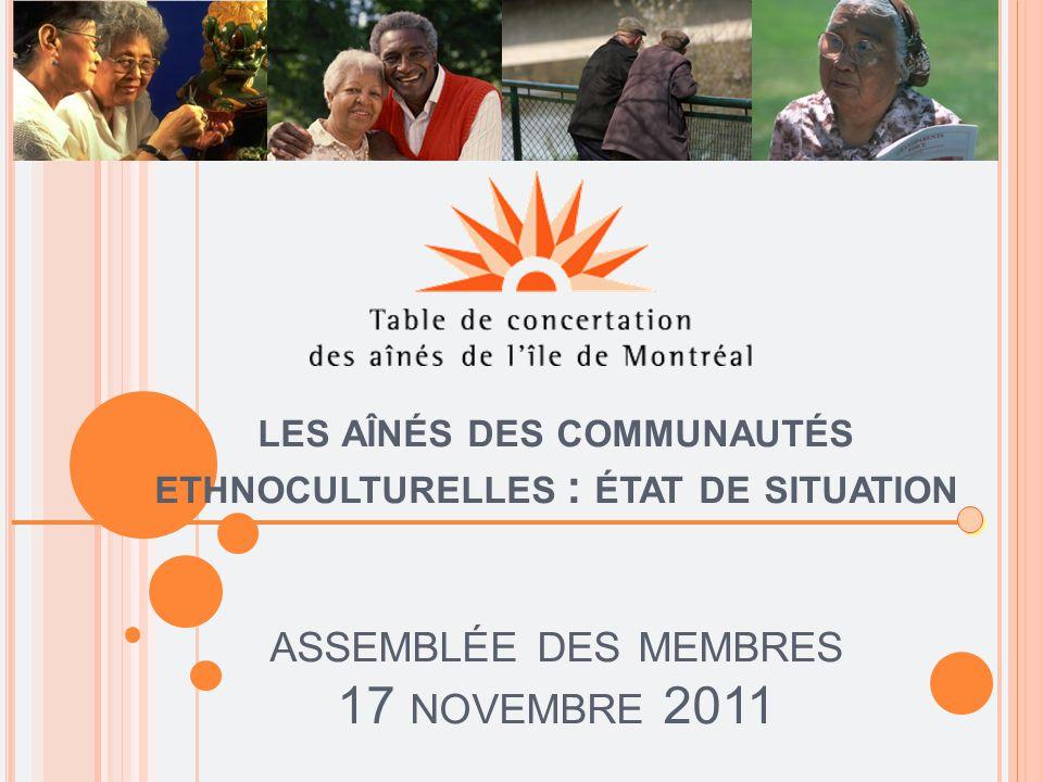 LES AÎNÉS DES COMMUNAUTÉS ETHNOCULTURELLES : ÉTAT DE SITUATION ASSEMBLÉE DES MEMBRES 17 NOVEMBRE 2011