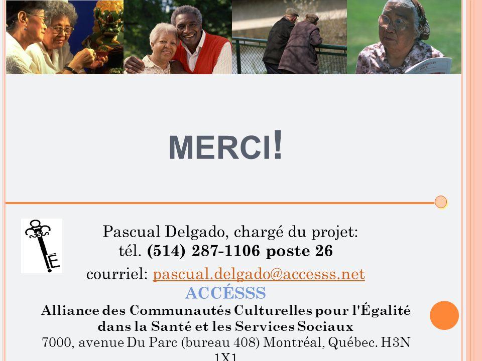MERCI ! Pascual Delgado, chargé du projet: tél. (514) 287-1106 poste 26 courriel: pascual.delgado@accesss.netpascual.delgado@accesss.net ACCÉSSS Allia