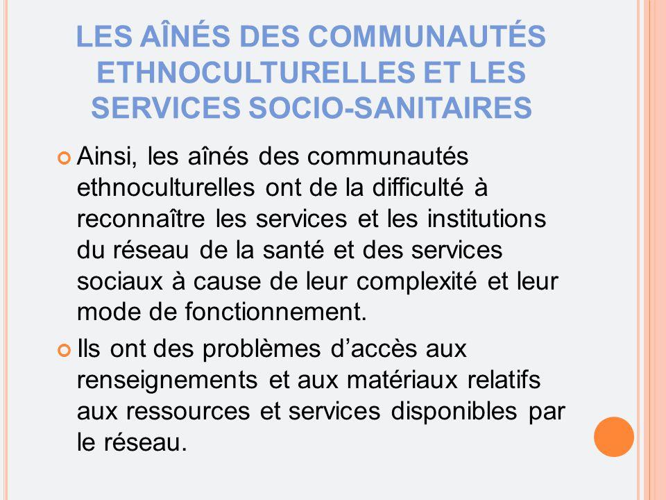 Ainsi, les aînés des communautés ethnoculturelles ont de la difficulté à reconnaître les services et les institutions du réseau de la santé et des services sociaux à cause de leur complexité et leur mode de fonctionnement.