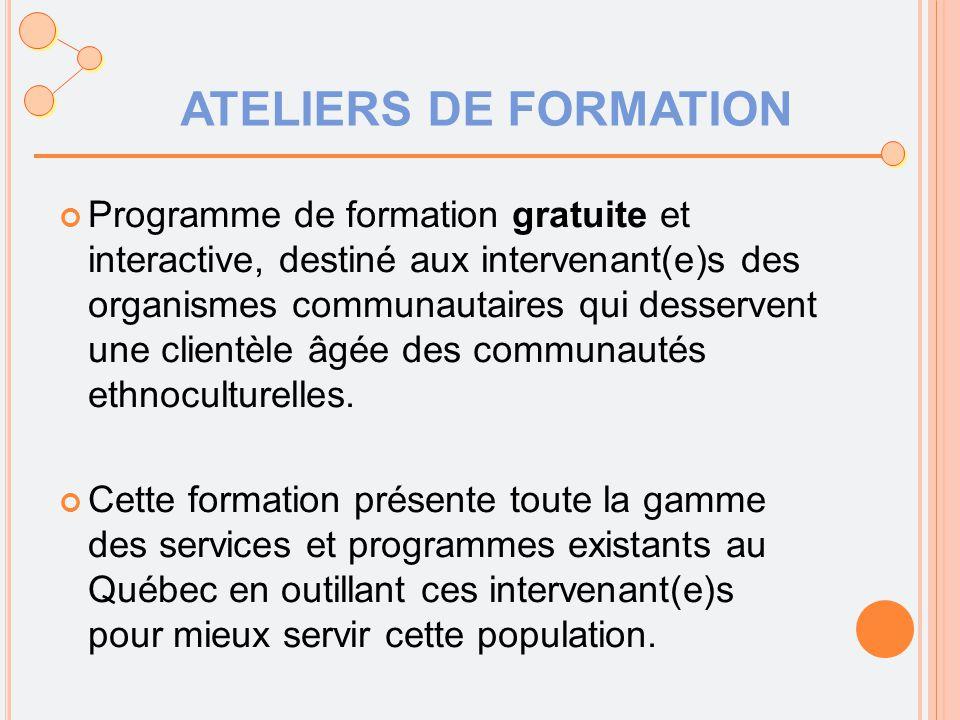ATELIERS DE FORMATION Programme de formation gratuite et interactive, destiné aux intervenant(e)s des organismes communautaires qui desservent une clientèle âgée des communautés ethnoculturelles.