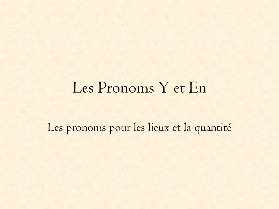 Les Pronoms Y et En Les pronoms pour les lieux et la quantité