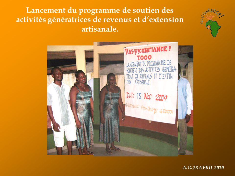 A.G. 23 AVRIL 2010 Lancement du programme de soutien des activités génératrices de revenus et d'extension artisanale.