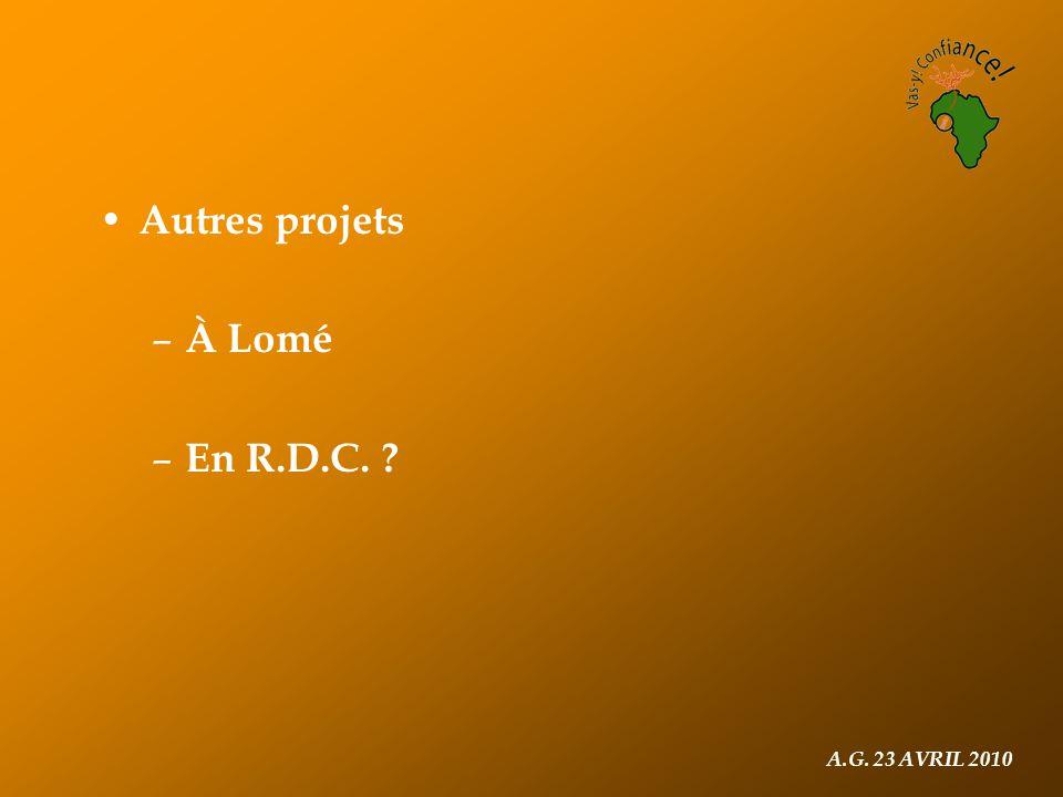 A.G. 23 AVRIL 2010 Autres projets – À Lomé – En R.D.C. ?