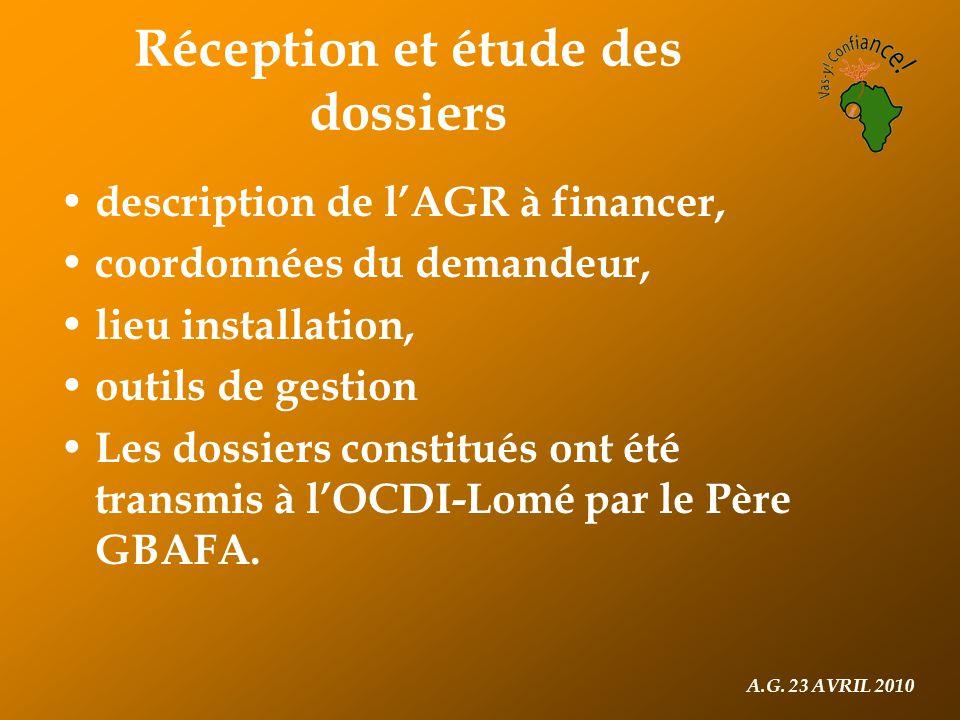 A.G. 23 AVRIL 2010 Réception et étude des dossiers description de l'AGR à financer, coordonnées du demandeur, lieu installation, outils de gestion Les