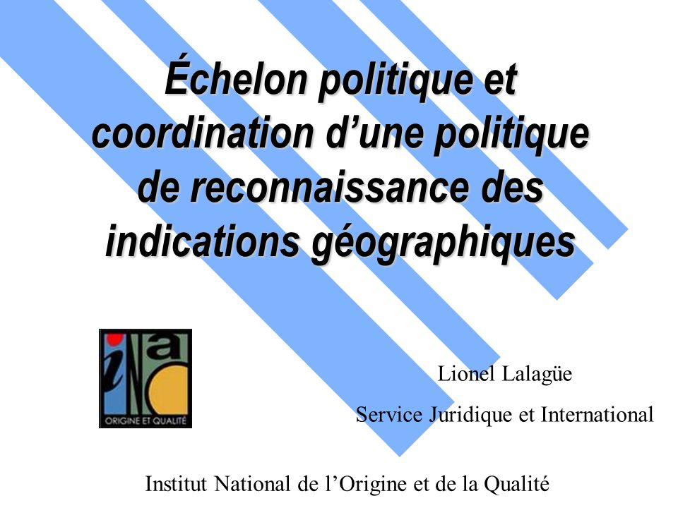 Échelon politique et coordination d'une politique de reconnaissance des indications géographiques Institut National de l'Origine et de la Qualité Lion