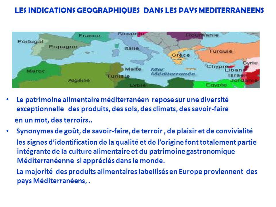 LES INDICATIONS GEOGRAPHIQUES DANS LES PAYS MEDITERRANEENS Le patrimoine alimentaire méditerranéen repose sur une diversité exceptionnelle des produit