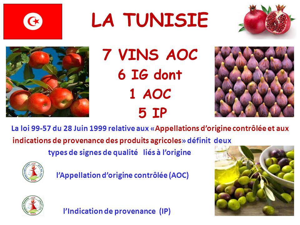 LA TUNISIE 7 VINS AOC 6 IG dont 1 AOC 5 IP La loi 99-57 du 28 Juin 1999 relative aux «Appellations d'origine contrôlée et aux indications de provenanc