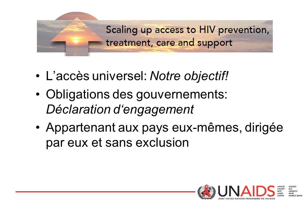 L'accès universel: Notre objectif! Obligations des gouvernements: Déclaration d'engagement Appartenant aux pays eux-mêmes, dirigée par eux et sans exc