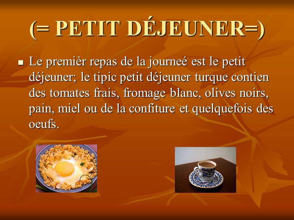 (= PETIT DÉJEUNER=) Le premièr repas de la journeé est le petit déjeuner; le tipic petit déjeuner turque contien des tomates frais, fromage blanc, oli