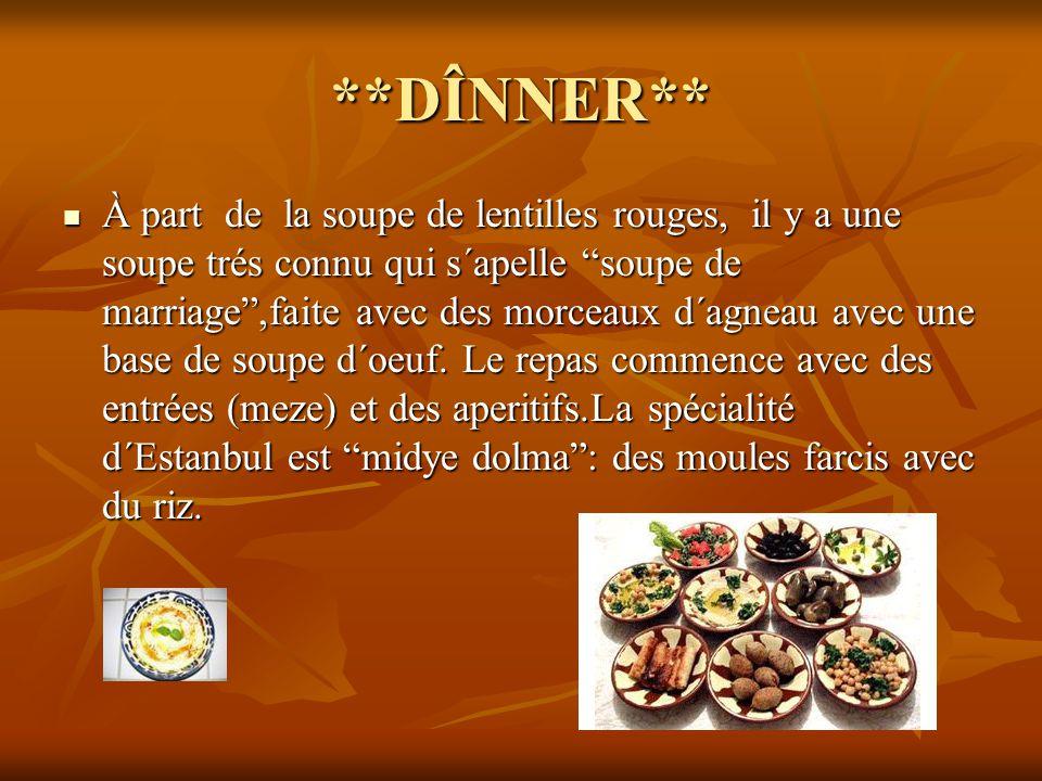 """**DÎNNER** À part de la soupe de lentilles rouges, il y a une soupe trés connu qui s´apelle """"soupe de marriage"""",faite avec des morceaux d´agneau avec"""