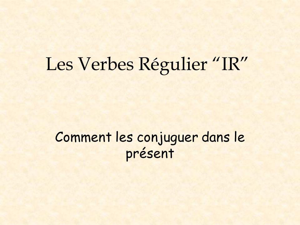 Les Verbes Régulier IR Comment les conjuguer dans le présent
