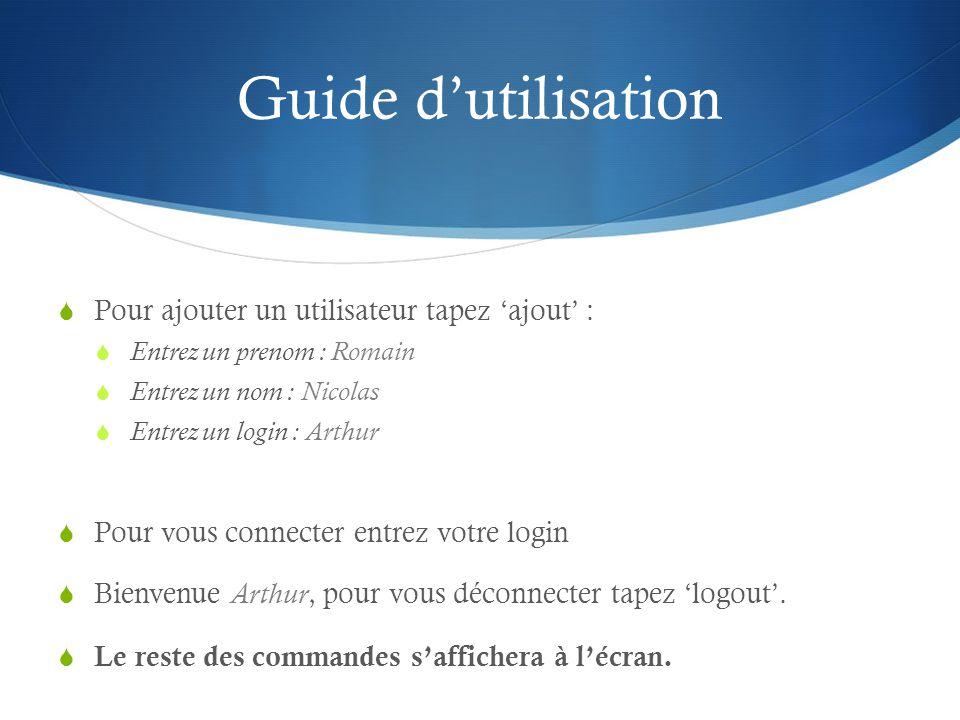 Guide d'utilisation  Pour ajouter un utilisateur tapez 'ajout' :  Entrez un prenom : Romain  Entrez un nom : Nicolas  Entrez un login : Arthur  P