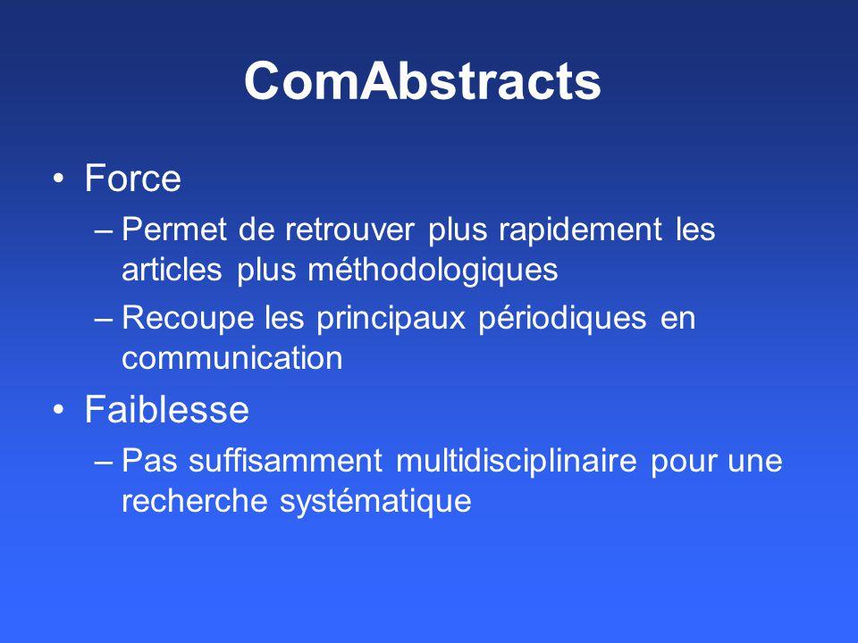 ComAbstracts Force –Permet de retrouver plus rapidement les articles plus méthodologiques –Recoupe les principaux périodiques en communication Faibles