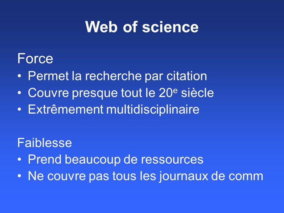 Web of science Force Permet la recherche par citation Couvre presque tout le 20 e siècle Extrêmement multidisciplinaire Faiblesse Prend beaucoup de re