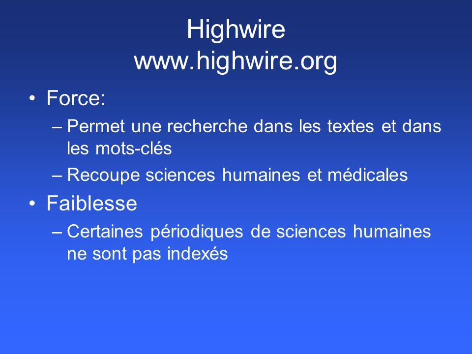Highwire www.highwire.org Force: –Permet une recherche dans les textes et dans les mots-clés –Recoupe sciences humaines et médicales Faiblesse –Certai