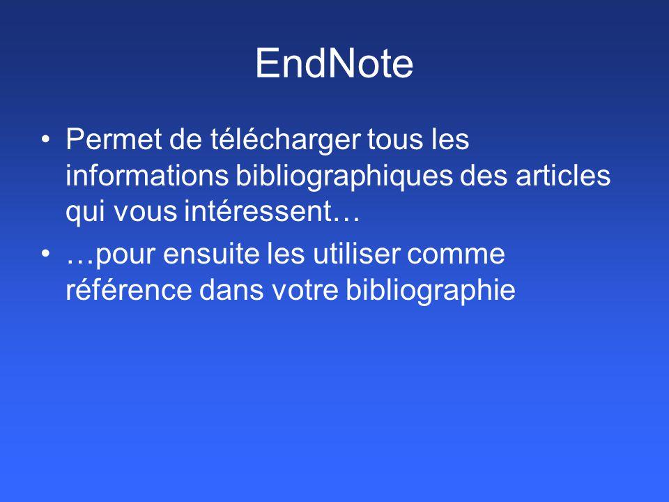 EndNote Permet de télécharger tous les informations bibliographiques des articles qui vous intéressent… …pour ensuite les utiliser comme référence dan