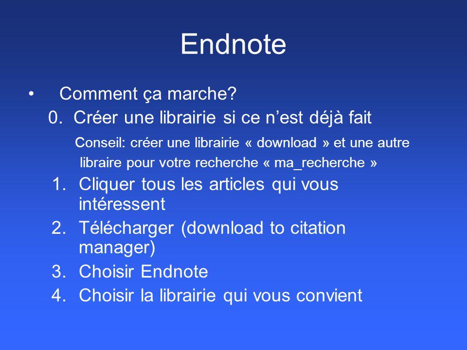Endnote Comment ça marche? 0. Créer une librairie si ce n'est déjà fait Conseil: créer une librairie « download » et une autre libraire pour votre rec