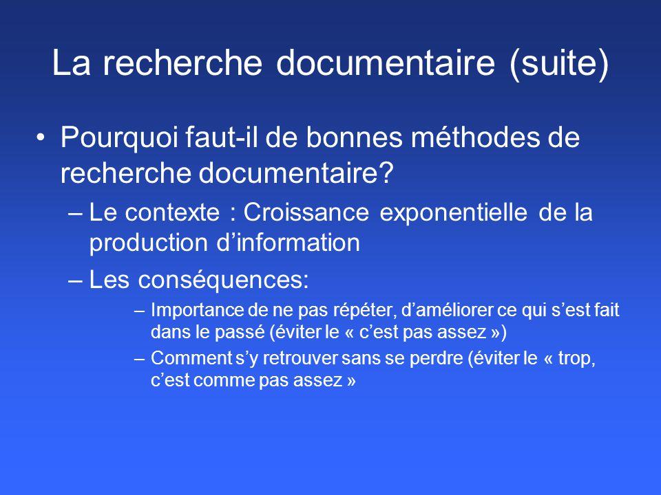 La recherche documentaire (suite) Pourquoi faut-il de bonnes méthodes de recherche documentaire? –Le contexte : Croissance exponentielle de la product