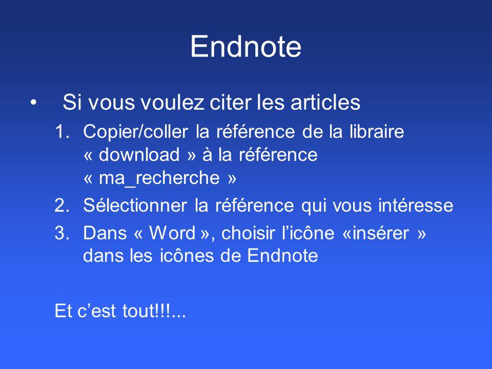 Endnote Si vous voulez citer les articles 1.Copier/coller la référence de la libraire « download » à la référence « ma_recherche » 2.Sélectionner la r