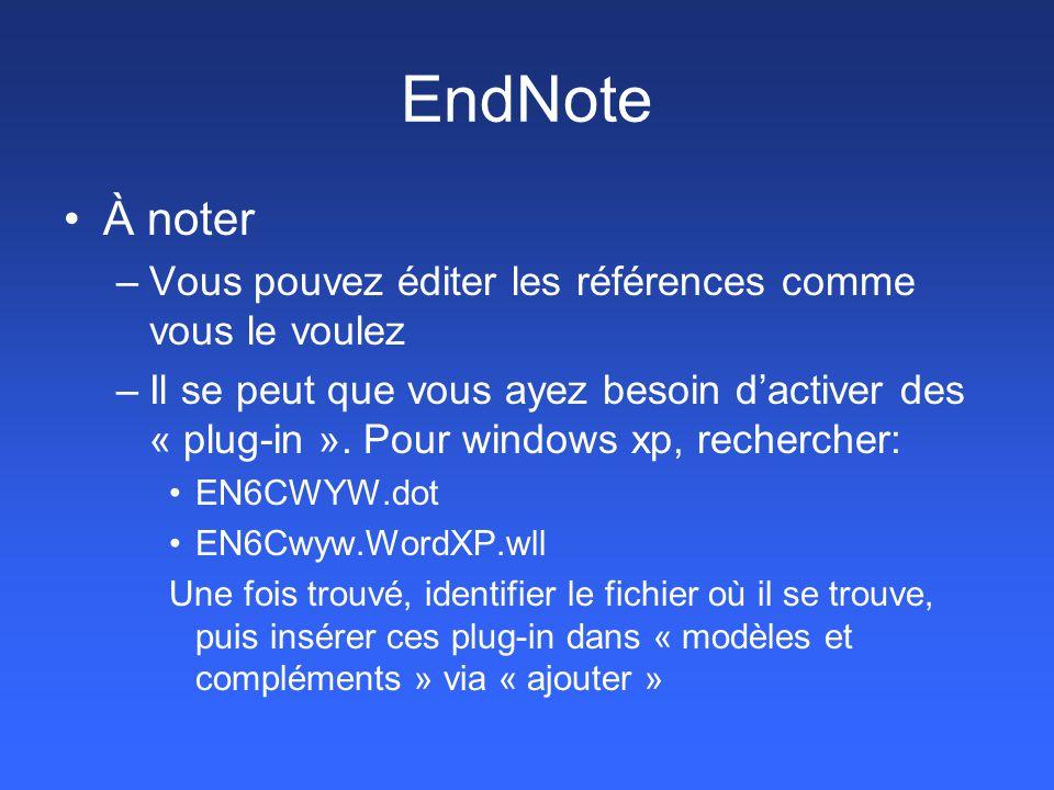 EndNote À noter –Vous pouvez éditer les références comme vous le voulez –Il se peut que vous ayez besoin d'activer des « plug-in ». Pour windows xp, r