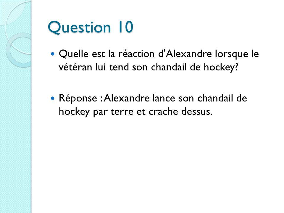 Question 10 Quelle est la réaction d Alexandre lorsque le vétéran lui tend son chandail de hockey.