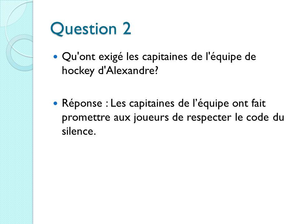 Question 2 Qu ont exigé les capitaines de l équipe de hockey d Alexandre.