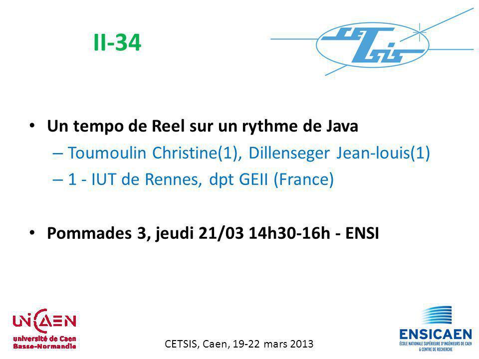 CETSIS, Caen, 19-22 mars 2013 Un tempo de Reel sur un rythme de Java – Toumoulin Christine(1), Dillenseger Jean-louis(1) – 1 - IUT de Rennes, dpt GEII (France) Pommades 3, jeudi 21/03 14h30-16h - ENSI II-34