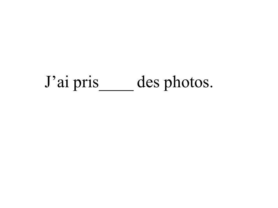 J'ai pris____ des photos.