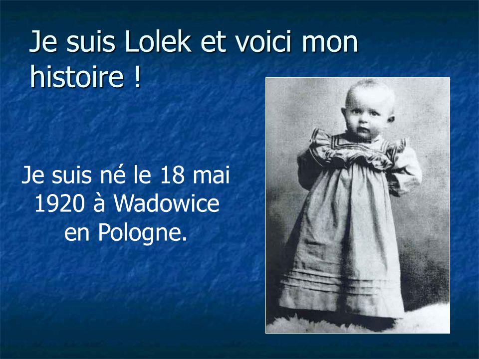 Je suis Lolek et voici mon histoire ! Je suis né le 18 mai 1920 à Wadowice en Pologne.