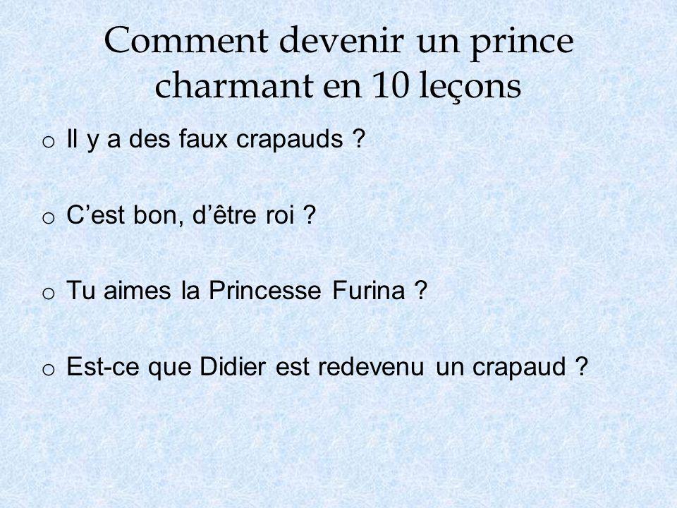 Comment devenir un prince charmant en 10 leçons o Il y a des faux crapauds .