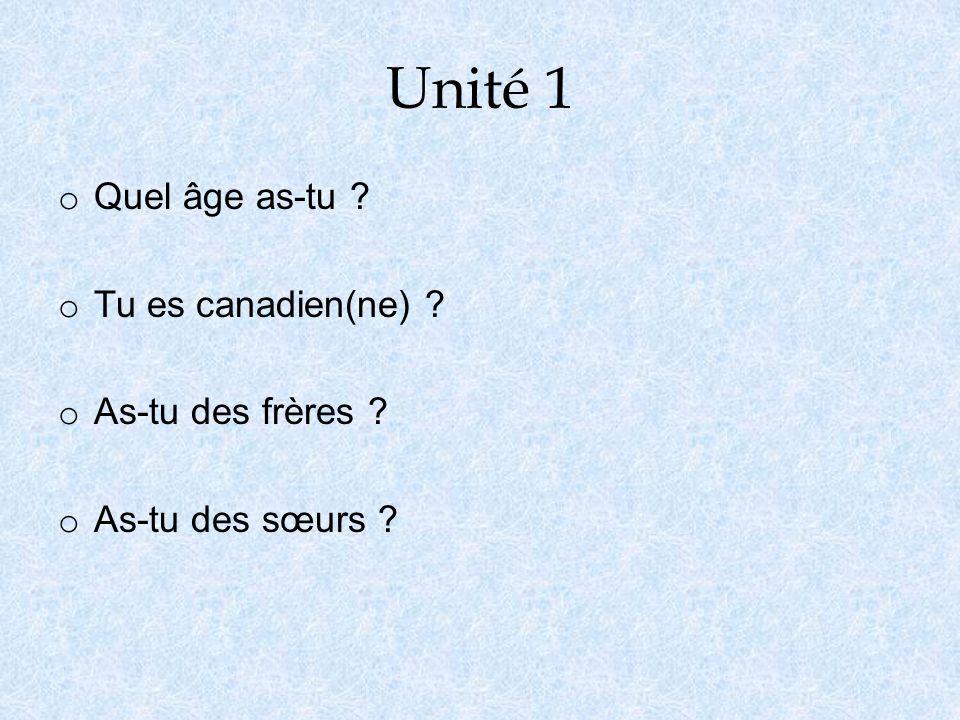 Unité 1 o Quel âge as-tu ? o Tu es canadien(ne) ? o As-tu des frères ? o As-tu des sœurs ?