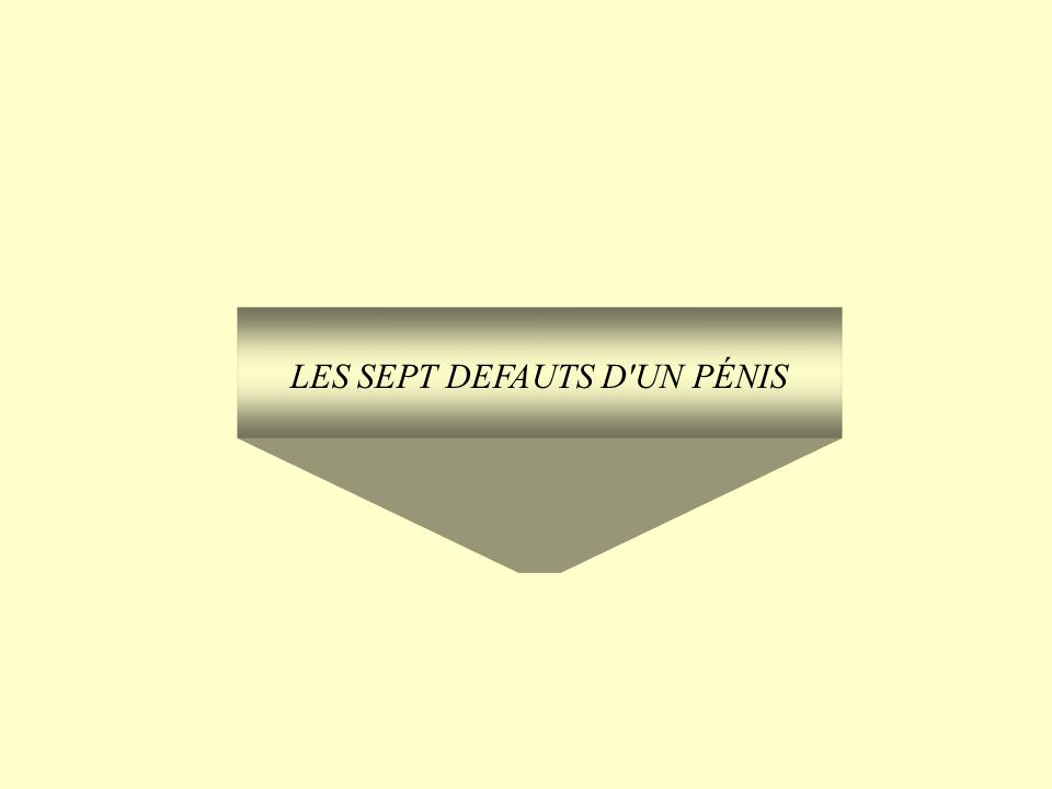 LES SEPT DEFAUTS D'UN PÉNIS