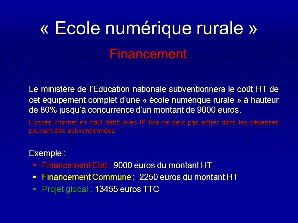 « Ecole numérique rurale » Financement Le ministère de l'Education nationale subventionnera le coût HT de cet équipement complet d'une « école numérique rurale » à hauteur de 80% jusqu'à concurrence d'un montant de 9000 euros.