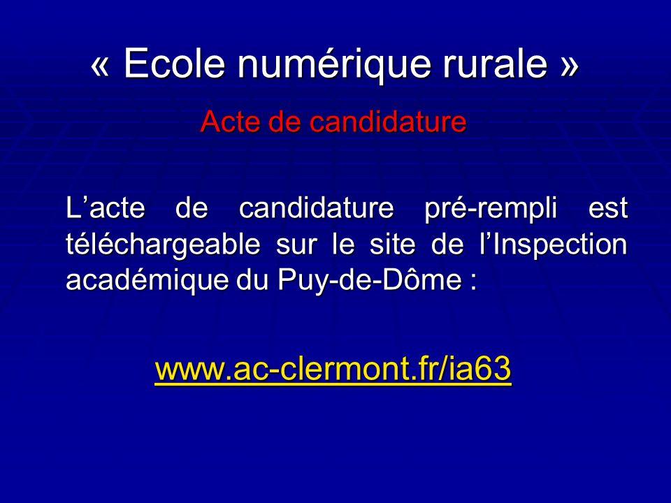 « Ecole numérique rurale » Acte de candidature L'acte de candidature pré-rempli est téléchargeable sur le site de l'Inspection académique du Puy-de-Dôme : www.ac-clermont.fr/ia63