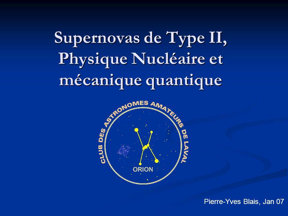 Supernovas de Type II, Physique Nucléaire et mécanique quantique Pierre-Yves Blais, Jan 07